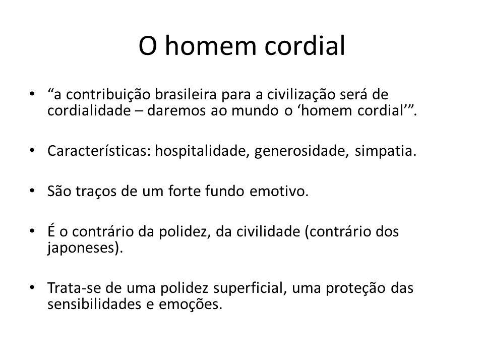 O homem cordial a contribuição brasileira para a civilização será de cordialidade – daremos ao mundo o homem cordial. Características: hospitalidade,