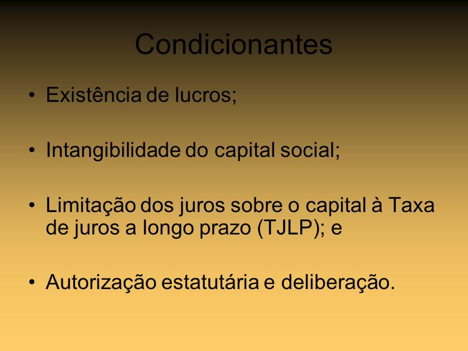 Condicionantes Existência de lucros; Intangibilidade do capital social; Limitação dos juros sobre o capital à Taxa de juros a longo prazo (TJLP); e Au