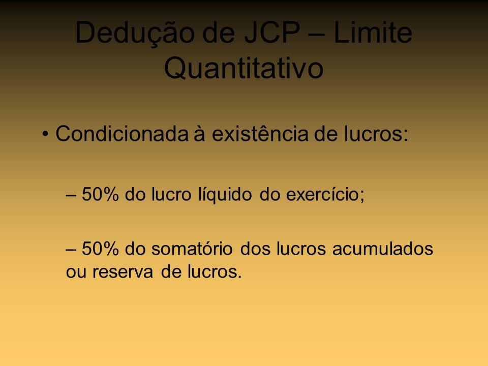 Dedução de JCP – Limite Quantitativo Condicionada à existência de lucros: – 50% do lucro líquido do exercício; – 50% do somatório dos lucros acumulado