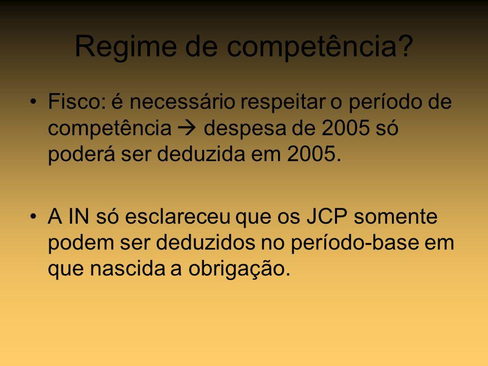 Regime de competência? Fisco: é necessário respeitar o período de competência despesa de 2005 só poderá ser deduzida em 2005. A IN só esclareceu que o