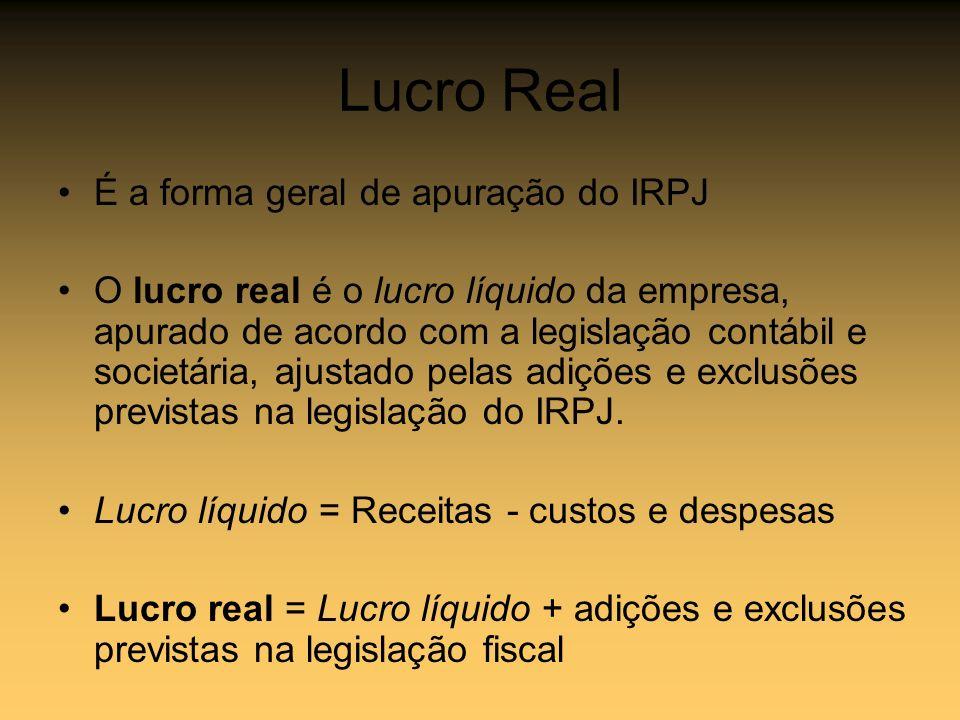 Lucro Real É a forma geral de apuração do IRPJ O lucro real é o lucro líquido da empresa, apurado de acordo com a legislação contábil e societária, aj