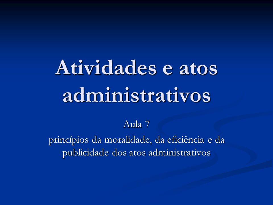 Atividades e atos administrativos Aula 7 princípios da moralidade, da eficiência e da publicidade dos atos administrativos