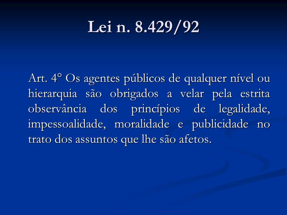 Lei n. 8.429/92 Art. 4° Os agentes públicos de qualquer nível ou hierarquia são obrigados a velar pela estrita observância dos princípios de legalidad