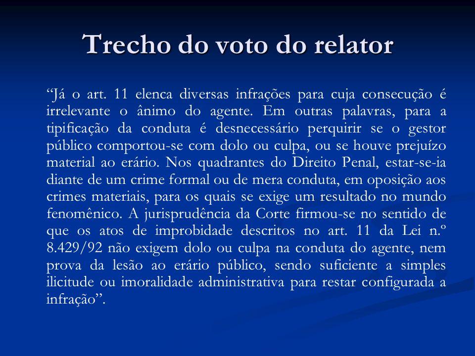 Trecho do voto do relator Já o art. 11 elenca diversas infrações para cuja consecução é irrelevante o ânimo do agente. Em outras palavras, para a tipi