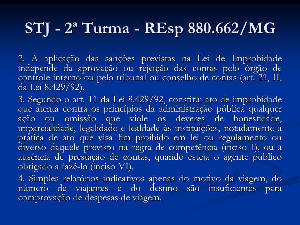 STJ - 2ª Turma - REsp 880.662/MG 2. A aplicação das sanções previstas na Lei de Improbidade independe da aprovação ou rejeição das contas pelo órgão d