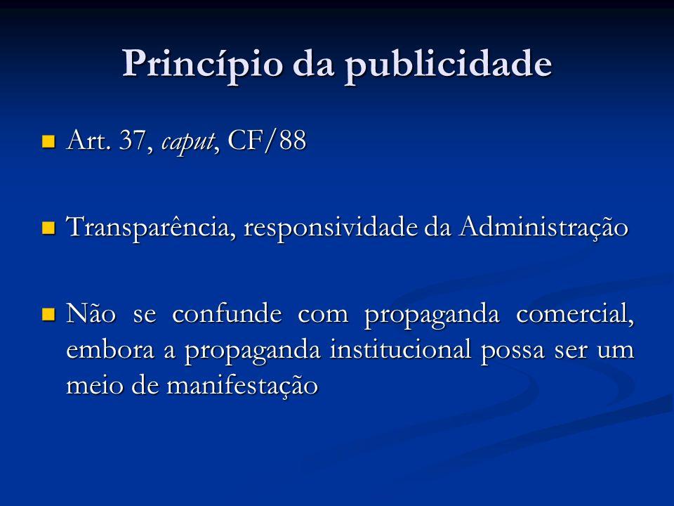 Princípio da publicidade Art.37, caput, CF/88 Art.