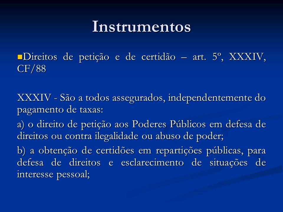 Instrumentos Direitos de petição e de certidão – art. 5º, XXXIV, CF/88 Direitos de petição e de certidão – art. 5º, XXXIV, CF/88 XXXIV - São a todos a