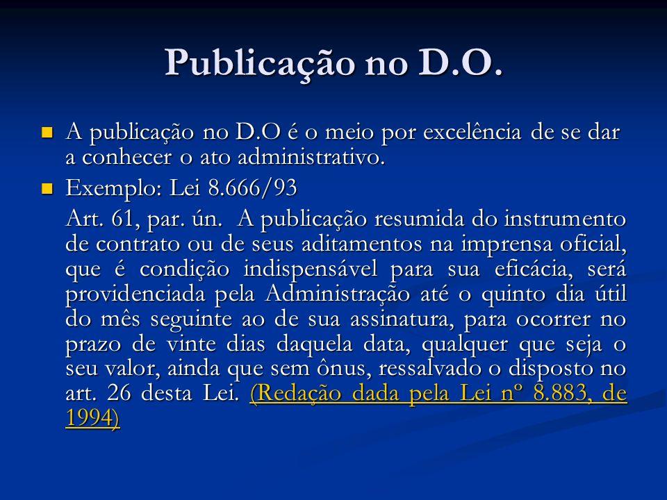 Publicação no D.O. A publicação no D.O é o meio por excelência de se dar a conhecer o ato administrativo. A publicação no D.O é o meio por excelência