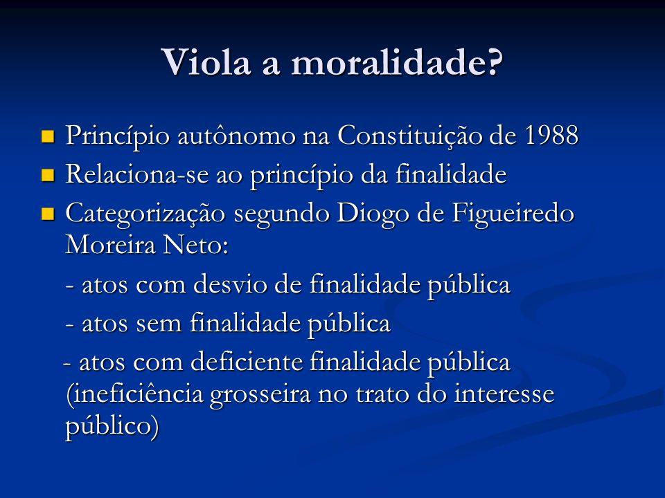 Viola a moralidade? Princípio autônomo na Constituição de 1988 Princípio autônomo na Constituição de 1988 Relaciona-se ao princípio da finalidade Rela
