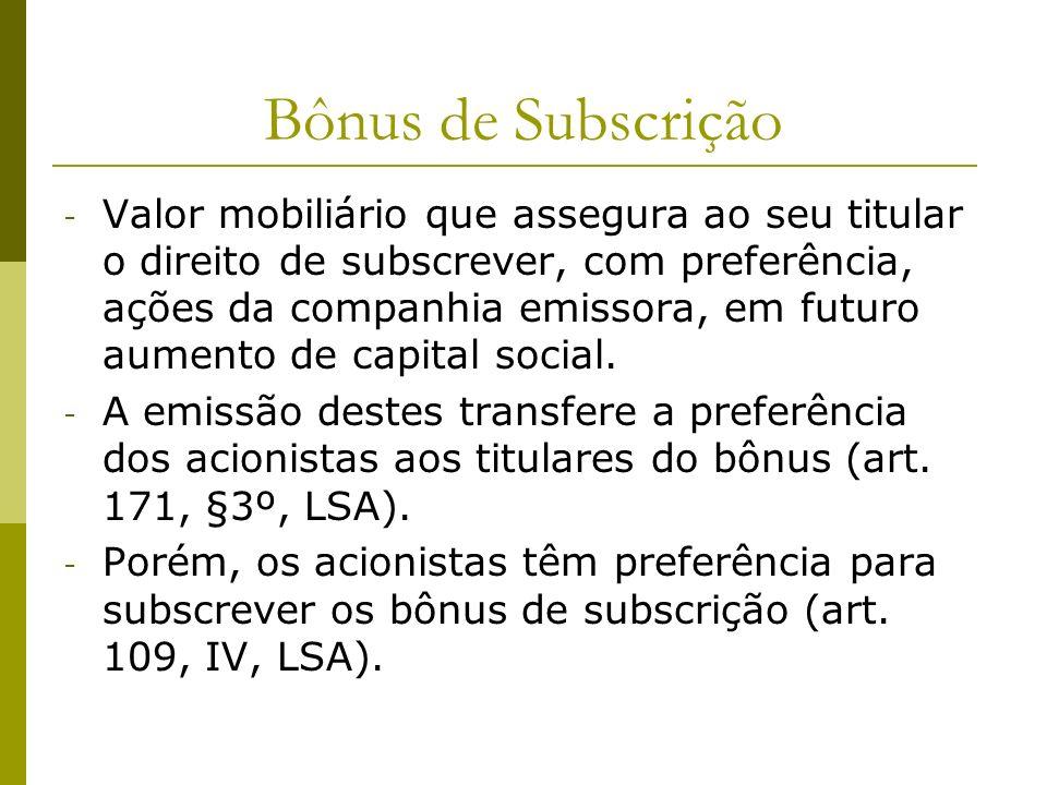 Bônus de Subscrição - Valor mobiliário que assegura ao seu titular o direito de subscrever, com preferência, ações da companhia emissora, em futuro au