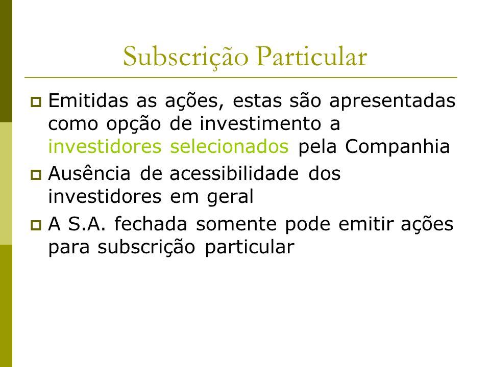 Subscrição Particular Emitidas as ações, estas são apresentadas como opção de investimento a investidores selecionados pela Companhia Ausência de aces
