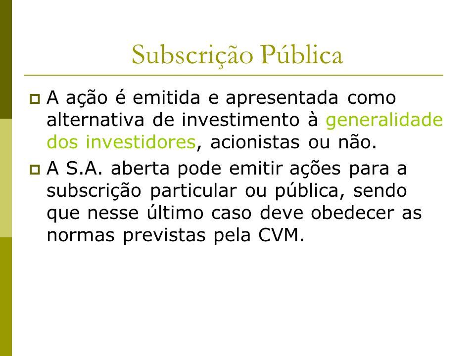Subscrição Pública A ação é emitida e apresentada como alternativa de investimento à generalidade dos investidores, acionistas ou não. A S.A. aberta p