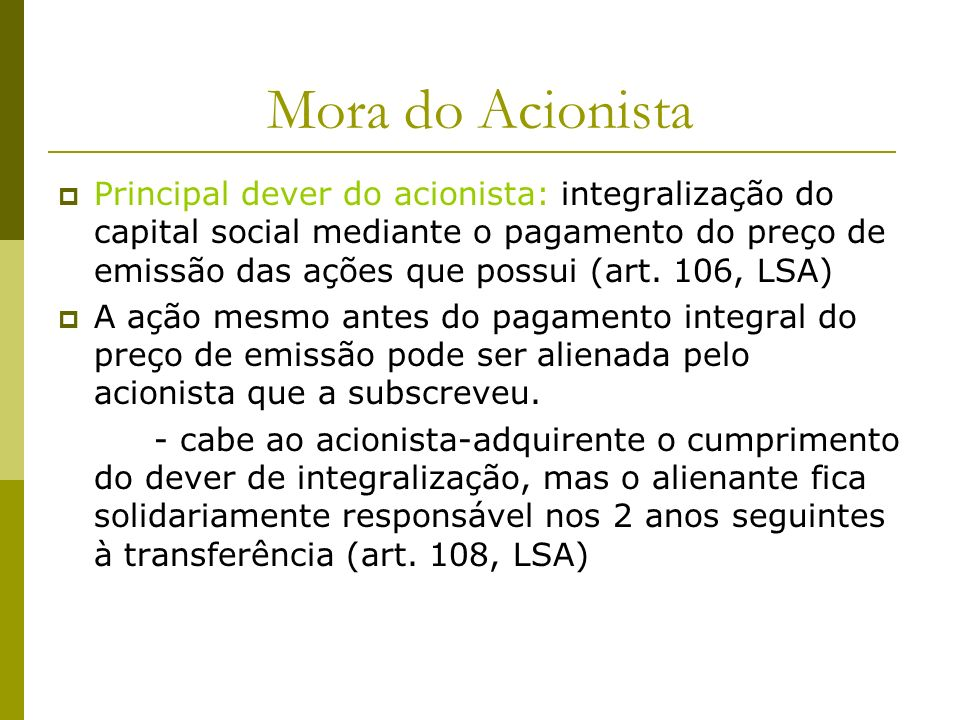 Mora do Acionista Principal dever do acionista: integralização do capital social mediante o pagamento do preço de emissão das ações que possui (art. 1