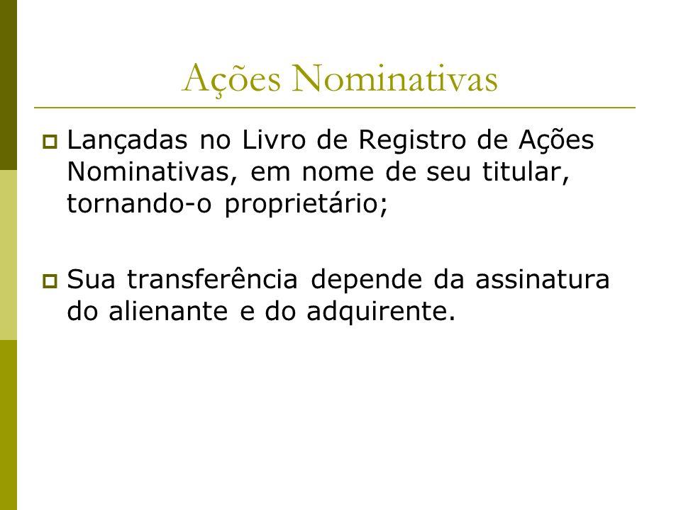 Ações Nominativas Lançadas no Livro de Registro de Ações Nominativas, em nome de seu titular, tornando-o proprietário; Sua transferência depende da as