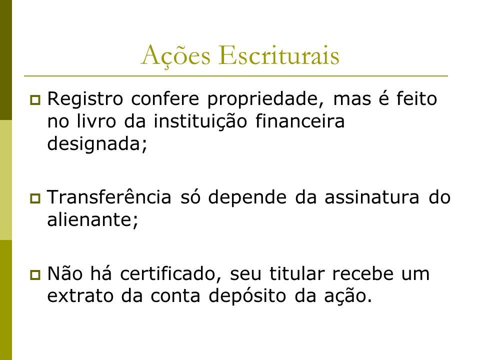 Ações Escriturais Registro confere propriedade, mas é feito no livro da instituição financeira designada; Transferência só depende da assinatura do al