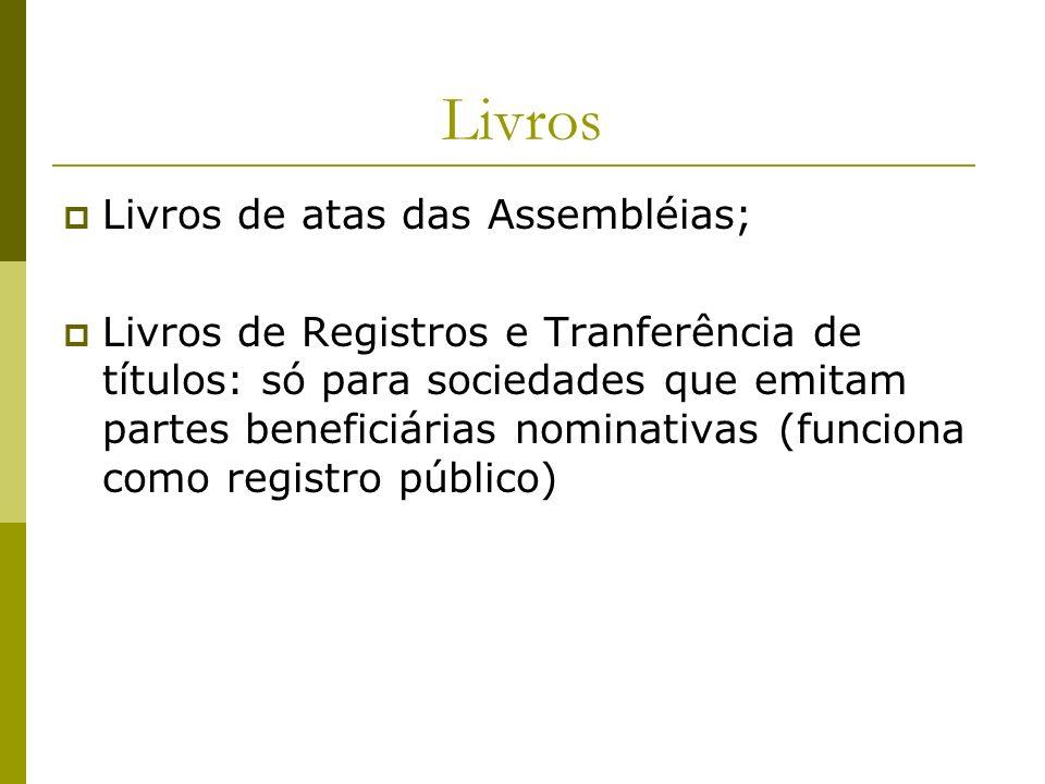 Livros Livros de atas das Assembléias; Livros de Registros e Tranferência de títulos: só para sociedades que emitam partes beneficiárias nominativas (