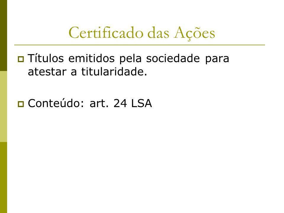 Certificado das Ações Títulos emitidos pela sociedade para atestar a titularidade. Conteúdo: art. 24 LSA