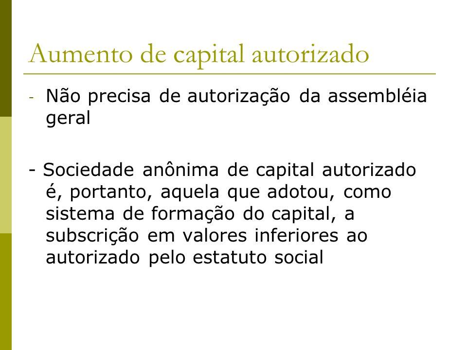 Aumento de capital autorizado - Não precisa de autorização da assembléia geral - Sociedade anônima de capital autorizado é, portanto, aquela que adoto