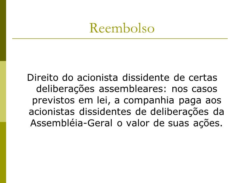 Reembolso Direito do acionista dissidente de certas deliberações assembleares: nos casos previstos em lei, a companhia paga aos acionistas dissidentes