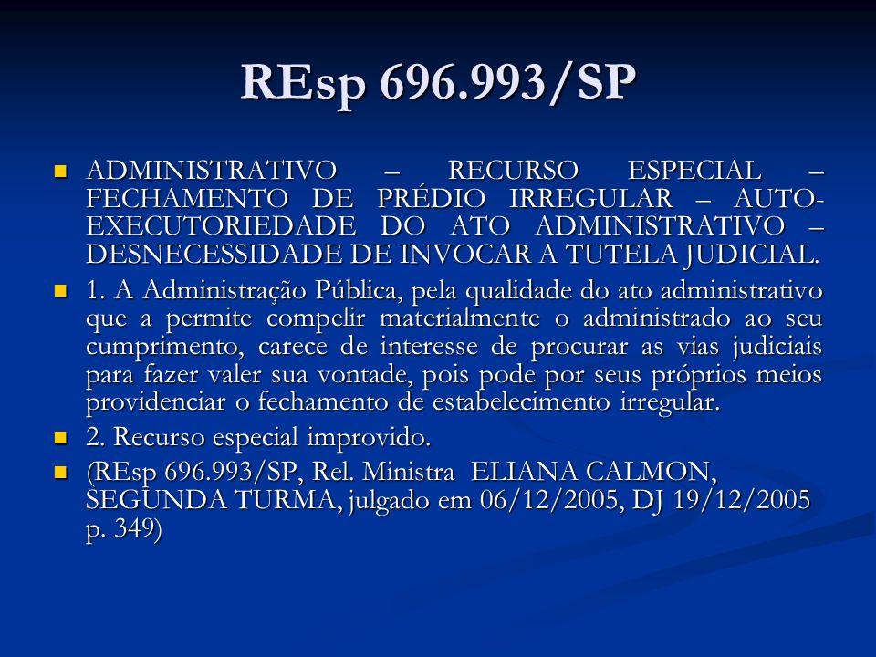 REsp 696.993/SP ADMINISTRATIVO – RECURSO ESPECIAL – FECHAMENTO DE PRÉDIO IRREGULAR – AUTO- EXECUTORIEDADE DO ATO ADMINISTRATIVO – DESNECESSIDADE DE IN