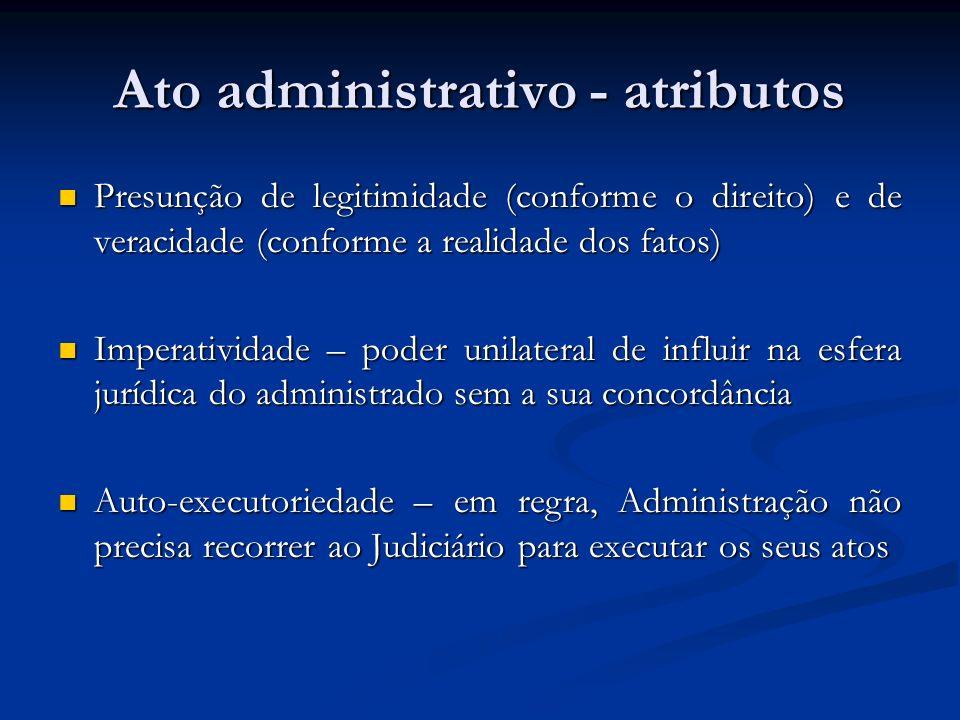 Ato administrativo - atributos Presunção de legitimidade (conforme o direito) e de veracidade (conforme a realidade dos fatos) Presunção de legitimida