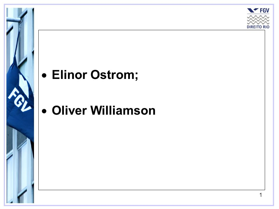 1 Elinor Ostrom; Oliver Williamson