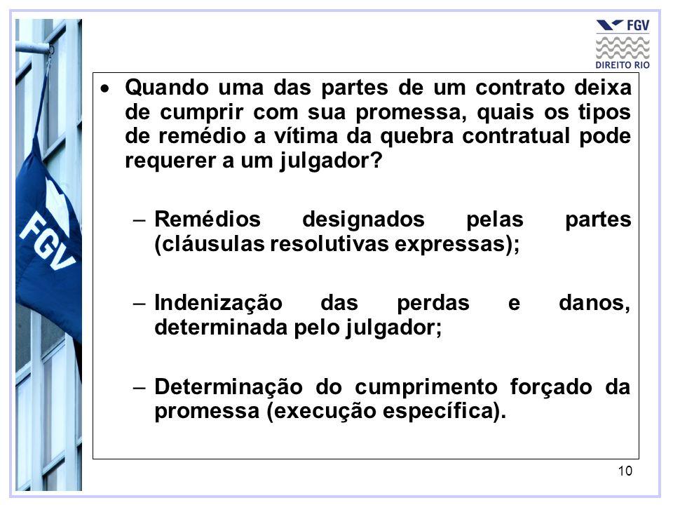 10 Quando uma das partes de um contrato deixa de cumprir com sua promessa, quais os tipos de remédio a vítima da quebra contratual pode requerer a um julgador.