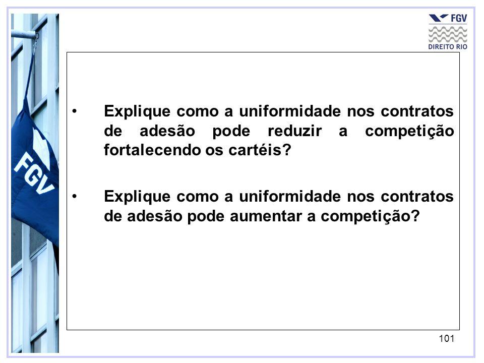 101 Explique como a uniformidade nos contratos de adesão pode reduzir a competição fortalecendo os cartéis.