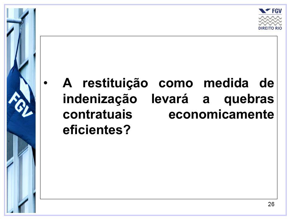 26 A restituição como medida de indenização levará a quebras contratuais economicamente eficientes