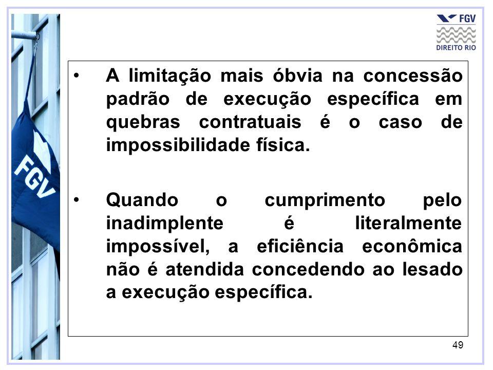 49 A limitação mais óbvia na concessão padrão de execução específica em quebras contratuais é o caso de impossibilidade física.