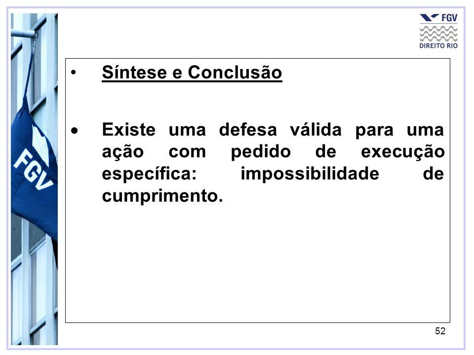 52 Síntese e Conclusão Existe uma defesa válida para uma ação com pedido de execução específica: impossibilidade de cumprimento.