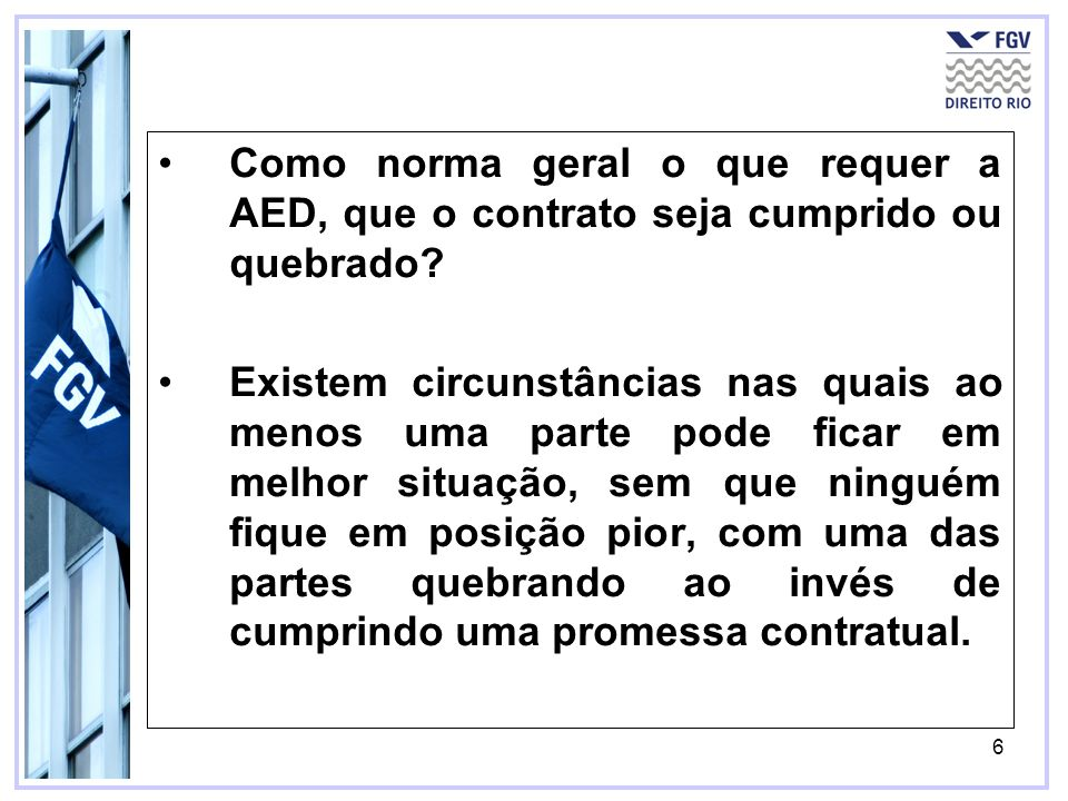 6 Como norma geral o que requer a AED, que o contrato seja cumprido ou quebrado.
