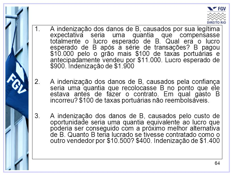 64 1.A indenização dos danos de B, causados por sua legítima expectativa seria uma quantia que compensasse totalmente o lucro esperado de B.