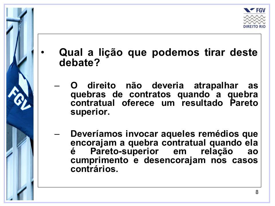 9 Quando uma das partes de um contrato deixa de cumprir com sua promessa, quais os tipos de remédio (consequências judiciais) a vítima da quebra contratual pode requerer a um julgador?