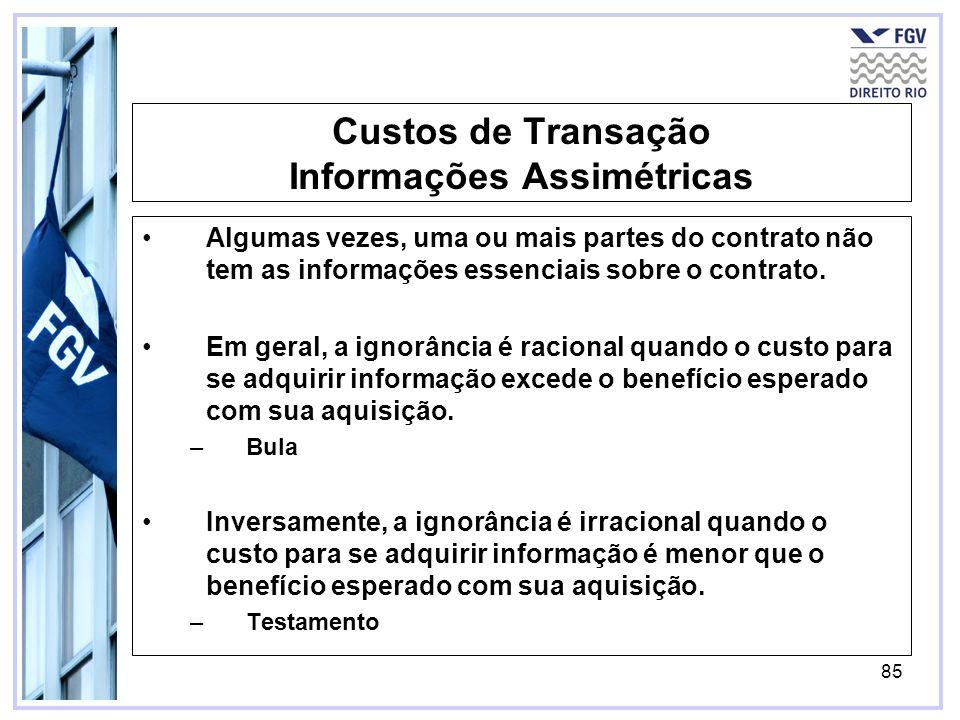 85 Custos de Transação Informações Assimétricas Algumas vezes, uma ou mais partes do contrato não tem as informações essenciais sobre o contrato.