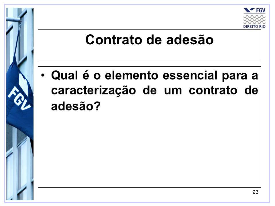93 Contrato de adesão Qual é o elemento essencial para a caracterização de um contrato de adesão