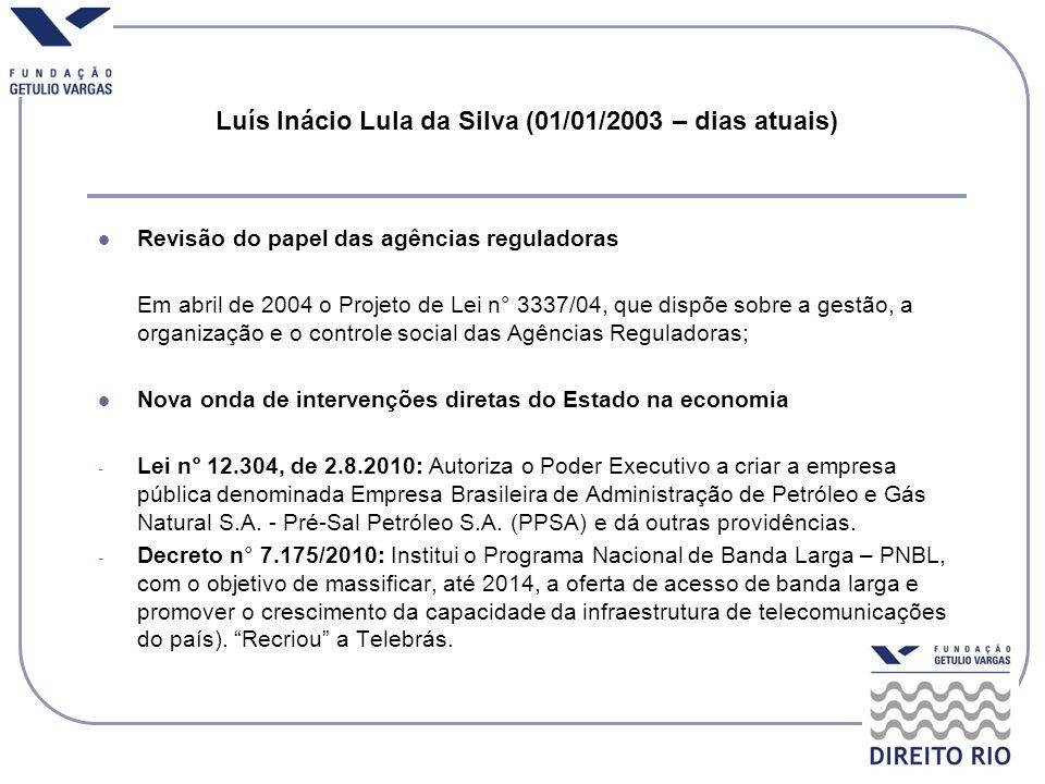 Luís Inácio Lula da Silva (01/01/2003 – dias atuais) Revisão do papel das agências reguladoras Em abril de 2004 o Projeto de Lei n° 3337/04, que dispõ