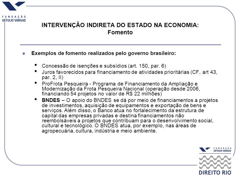 Exemplos de fomento realizados pelo governo brasileiro: Concessão de isenções e subsídios (art. 150, par. 6) Juros favorecidos para financiamento de a