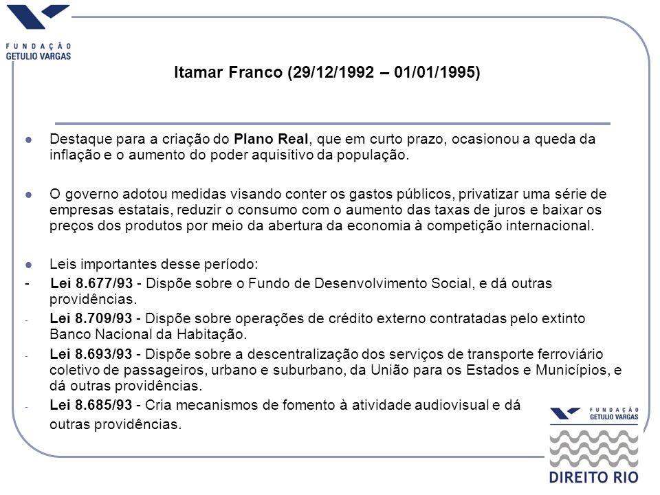 Itamar Franco (29/12/1992 – 01/01/1995) Destaque para a criação do Plano Real, que em curto prazo, ocasionou a queda da inflação e o aumento do poder