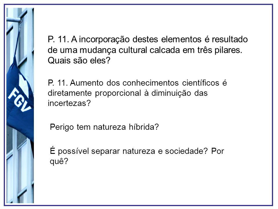P. 11. A incorporação destes elementos é resultado de uma mudança cultural calcada em três pilares. Quais são eles? P. 11. Aumento dos conhecimentos c