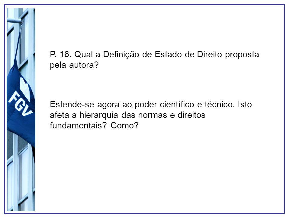 P. 16. Qual a Definição de Estado de Direito proposta pela autora? Estende-se agora ao poder científico e técnico. Isto afeta a hierarquia das normas