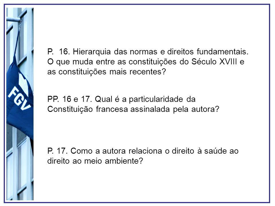 P. 16. Hierarquia das normas e direitos fundamentais. O que muda entre as constituições do Século XVIII e as constituições mais recentes? PP. 16 e 17.