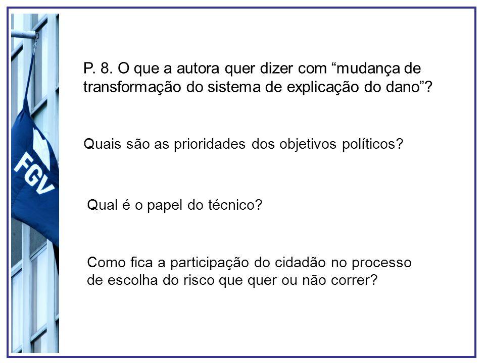 P. 8. O que a autora quer dizer com mudança de transformação do sistema de explicação do dano? Quais são as prioridades dos objetivos políticos? Qual
