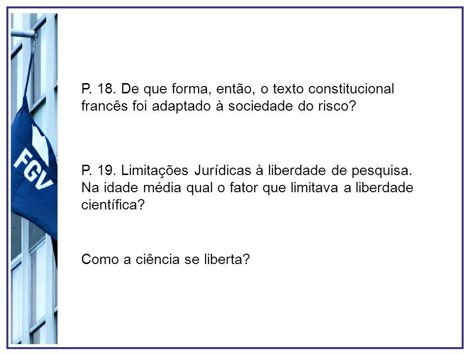 P. 18. De que forma, então, o texto constitucional francês foi adaptado à sociedade do risco? P. 19. Limitações Jurídicas à liberdade de pesquisa. Na