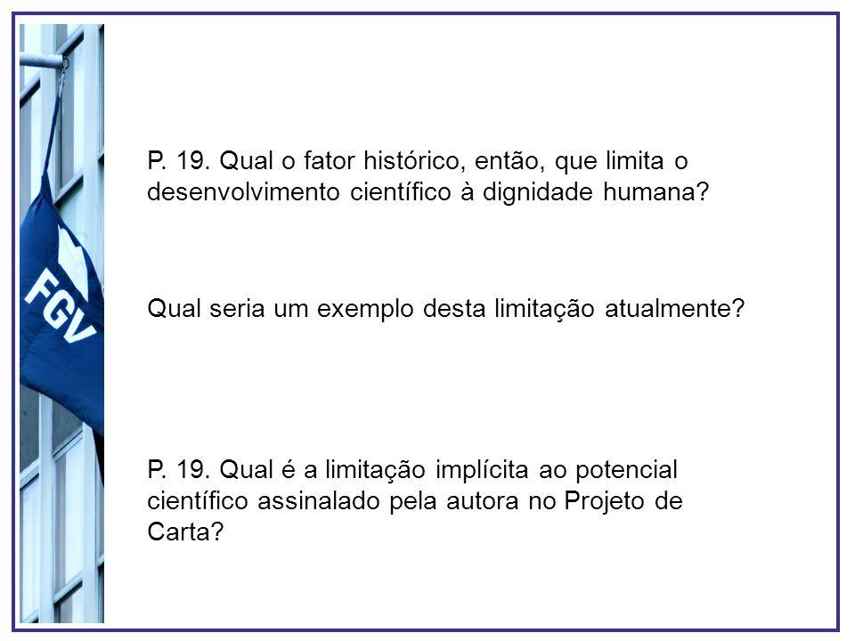 P. 19. Qual o fator histórico, então, que limita o desenvolvimento científico à dignidade humana? Qual seria um exemplo desta limitação atualmente? P.