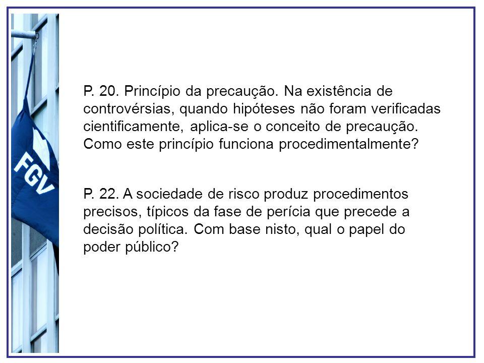 P. 20. Princípio da precaução. Na existência de controvérsias, quando hipóteses não foram verificadas cientificamente, aplica-se o conceito de precauç