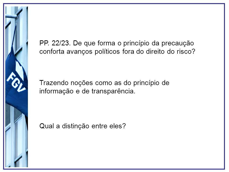 PP. 22/23. De que forma o princípio da precaução conforta avanços políticos fora do direito do risco? Trazendo noções como as do princípio de informaç