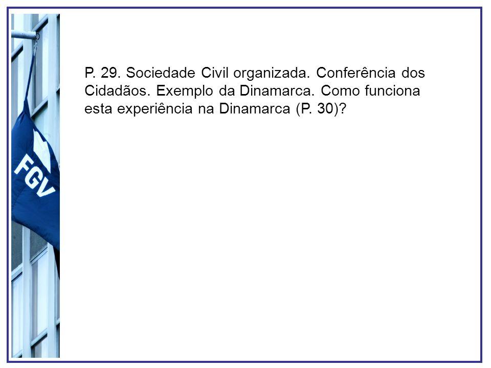 P. 29. Sociedade Civil organizada. Conferência dos Cidadãos. Exemplo da Dinamarca. Como funciona esta experiência na Dinamarca (P. 30)?