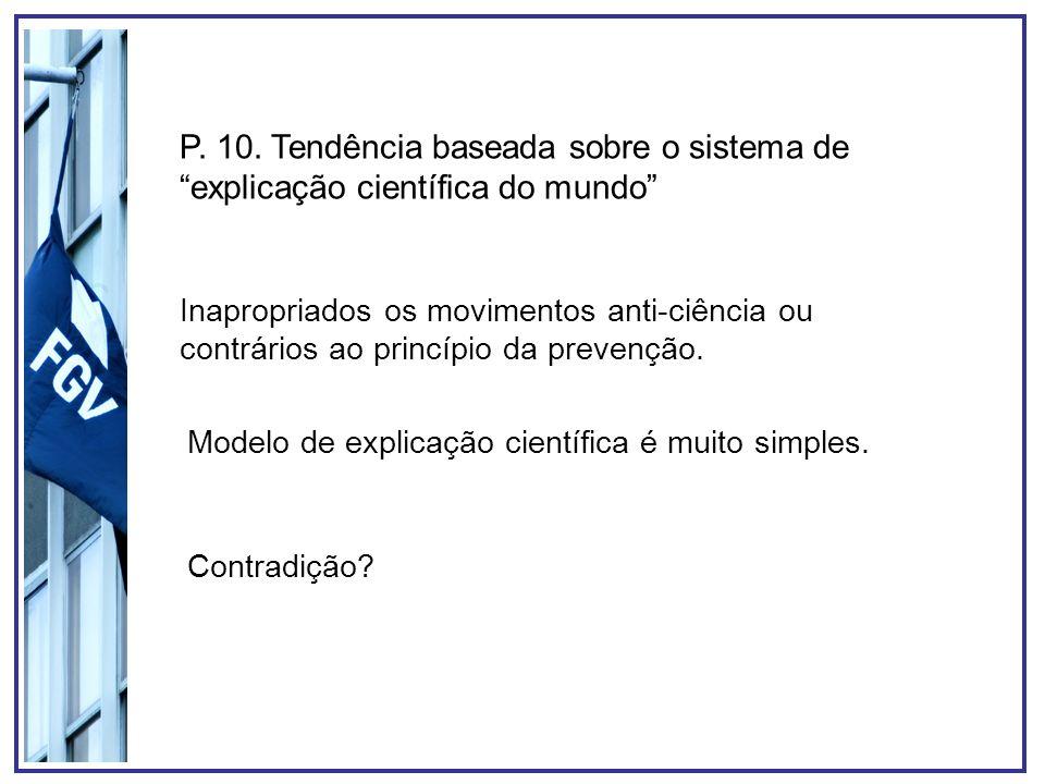 P. 10. Tendência baseada sobre o sistema de explicação científica do mundo Inapropriados os movimentos anti-ciência ou contrários ao princípio da prev