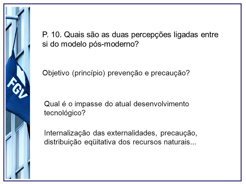 P. 10. Quais são as duas percepções ligadas entre si do modelo pós-moderno? Objetivo (princípio) prevenção e precaução? Qual é o impasse do atual dese
